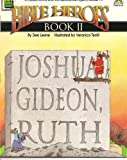 Bible Heroes: Joshua, Gideon, and Ruth (Bible Heroes Series)