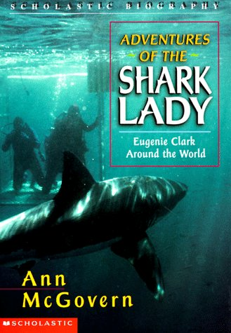 Adventures of the Shark Lady: Engenie Clark Around the World (Scholastic Biography)