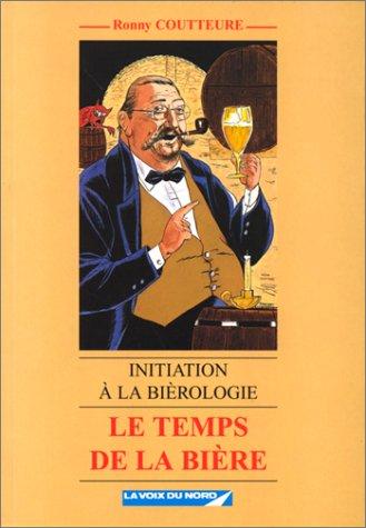 Le temps de la bière: Initiation à la bièrologie Relié – 1997 Ronny Coutteure La Voix du Nord 2908260980