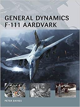 General Dynamics F-111 Aardvark (Air Vanguard): Peter E ...