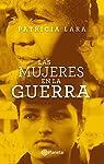 Las mujeres en la guerra: Las mujeres en la guerra par Patricia Lara