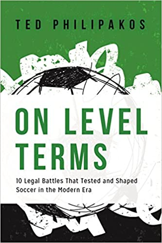 On Level Terms 10 Legal Battles that Tested and Shaped Soccer in the Modern Era