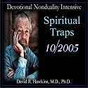 Devotional Nonduality Intensive: Spiritual Traps Lecture by David R. Hawkins Narrated by David R. Hawkins