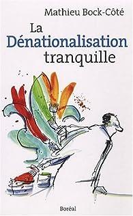 La Dénationalisation tranquille par Mathieu Bock-Côté