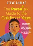 The Parentalk Guide to the Childhood Years, Steve Chalke, 0340721685