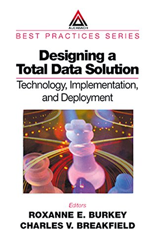 Designing a Total Data Solution: Technology, Implementation, and Deployment (Best Practices)
