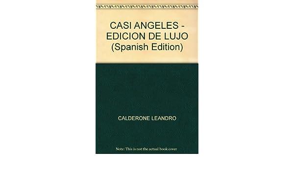CASI ANGELES - EDICION DE LUJO (Spanish Edition): CALDERONE LEANDRO: 9789504924753: Amazon.com: Books