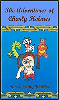 The Adventures of Charly Holmes by [Walker, Tim, Walker, Cathy]