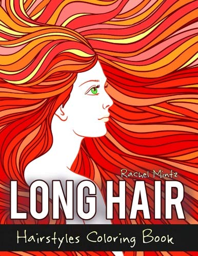 Long Hair - Hairstyles Coloring Book: Beautiful Girls With Gorgeous Long Hair, Various Styling Sketches