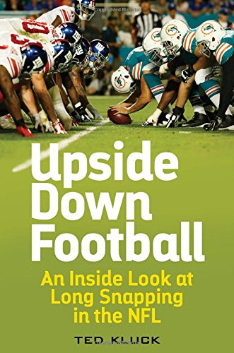 Upside Down Football: An Inside Look at Long Snapping in the (Long Snapper)