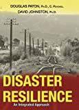 Disaster Resilience : An Integrated Approach, Paton, Douglas and Johnston, David, 0398076634