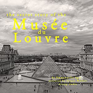 The Secret Story of the Musée du Louvre Audiobook