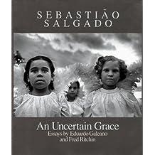 Sebastião Salgado: An Uncertain Grace