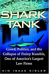 Shark Tank: Greed, Politics, and the Collapse of Finley Kumble, One of Agreed, Politics, and the Collapse of Finley Kumble, One of