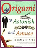 Origami to Astonish and Amuse, Jeremy Shafer, 0312254040
