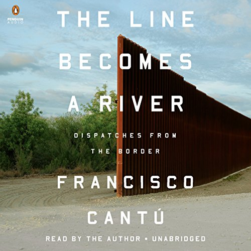 The Line Becomes a River: Dispatches from the Border by Penguin Audio