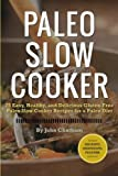 Paleo Slow Cooker: 75 Easy, Healthy, and