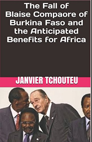 Download The Fall of Blaise Compaore of Burkina Faso and the Anticipated Benefits for Africa ebook