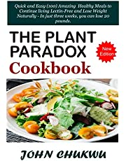 The Plant Paradox Cookbook: Quick and Easy (100) Amazing Healthy Meals to Continue living Lectin-Free and Lose Weight Naturally - In just three weeks, you can lose 20 pounds
