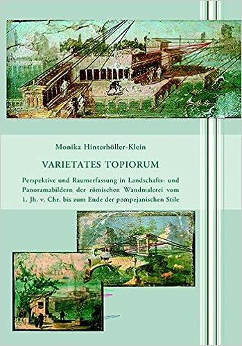 Perspektive Und Raumerfassung In Landschafts  Und Panoramabildern Der  Römischen Wandmalerei Vom 1. Jh. V. Chr. Bis Zum Ende Der Pompejanischen  Stile: ...