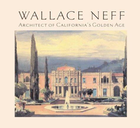 Wallace Neff: Architect of California's Golden Age (California Architecture & Architects)