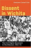 img - for Dissent in Wichita: The Civil Rights Movement in the Midwest, 1954-72 book / textbook / text book