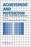 Achievement and Motivation: A Social-Developmental Perspective (Cambridge Studies in Social and Emotional Development)