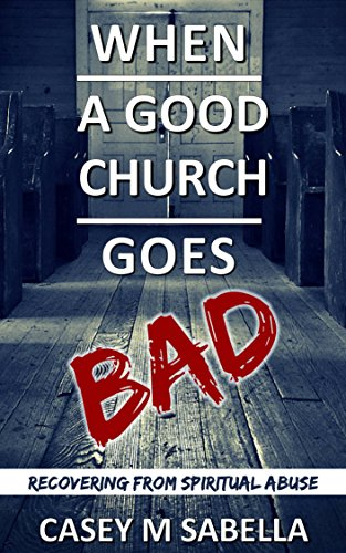 Download PDF When A Good Church Goes Bad - Recovering From Spiritual Abuse