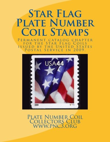 Star Flag Plate Number Coil Stamps: This volume is the permanent chapter for the Star Flag Coils issued by the United States Postal Service in 2009. (PNC3 Catalog Permanent Chapters) (Volume 27)