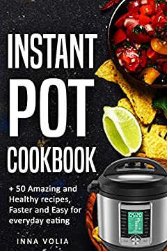 Instant Pot cookbook: + 50 Amazing and Healthy Recipes, Faster and Easy for Everyday Eating