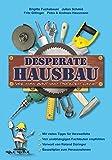 Desperate Hausbau: Wie man baut und trotzdem lacht