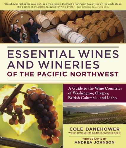 Essential Wines and Wineries of the Pacific Northwest: A Guide to the Wine Countries of Washington, Oregon, British Columbia, and Idaho (Best Wineries In Washington State)