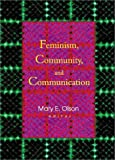 Feminism, Community and Communication, Betty Mackune-Karrer, Mary E Olson, 0789011522