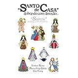 Santo de casa: dobrando com devoção: Saints: folding with devotion
