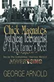 Chick Magnates, Ayatollean Televangelist, and a Pig Farmer's Beef, George Arnold, 1934645192