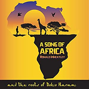 A Song of Africa: The Roots of Boko Haram Audiobook