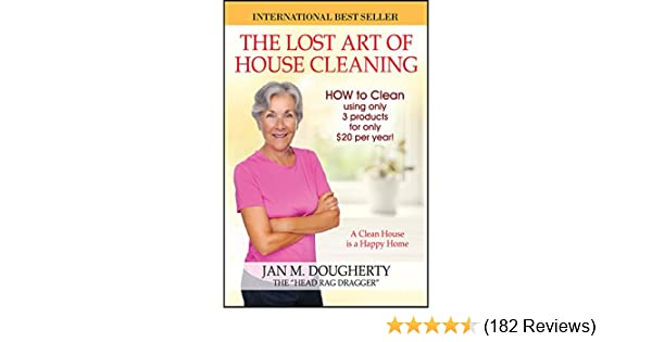 The lost art of house cleaning a clean house is a happy home the lost art of house cleaning a clean house is a happy home kindle edition by jan m dougherty crafts hobbies home kindle ebooks amazon fandeluxe Images
