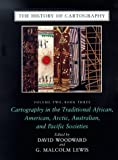 img - for The History of Cartography, Volume 2, Book 3: Cartography in the Traditional African, American, Arctic, Australian, and Pacific Societies book / textbook / text book