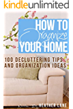 How to Organize Your Home: 101 Decluttering Tips and Organization Ideas