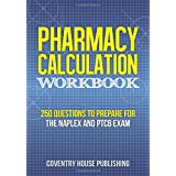 Pharmacy Calculation Workbook: 250 Questions to Prepare for the NAPLEX and PTCB Exam