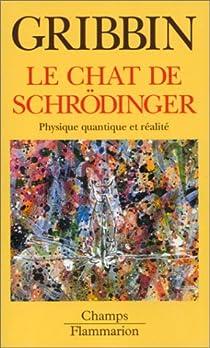 Le chat de Schrödinger : Physique quantique et réalité par Gribbin
