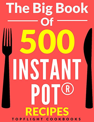 INSTANT POT RECIPES: The Ultimate 500 Best Instant pot pressure cooker cookbook (instant pot recipes, instant pot cookbook, instant pot cookbook for two, instant pot slow cooker cookbook, paleo)
