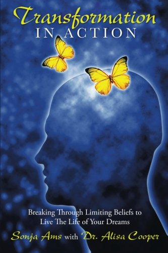 Transformation in Action: Breaking Through Limiting Beliefs to Live the Life of Your Dreams