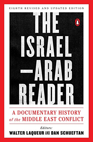 (The Israel-Arab Reader: A Documentary History of the Middle East Conflict: Eighth Revised and Updated Edition)