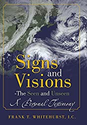 Signs and Visions - The Seen and Unseen: A Personal Testimony