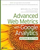 Advanced Web Metrics with Google Analytics. (text only) 2nd(Second) edition by B.Clifton