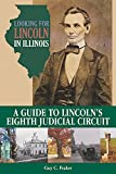 Looking for Lincoln in Illinois: A Guide to Lincoln s Eighth Judicial Circuit