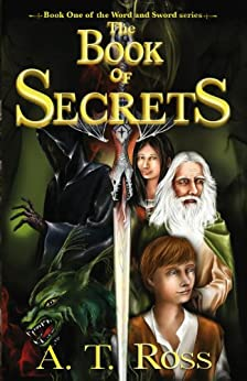 The Book of Secrets (The Word and the Sword 1) by [Ross, A. T.]