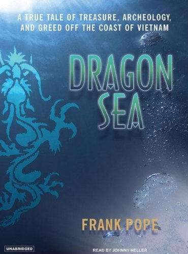 Dragon Sea: A True Tale of Treasure, Archeology, and Greed Off the Coast of Vietnam by Tantor Media