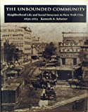 The Unbounded Community : Neighborhood Life and Social Structure in New York City, 1830-1875, Scherzer, Kenneth A., 082231228X